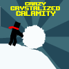 The Crazy Crystalized Calamity