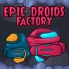 Epic Droids Factory