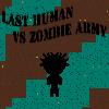 Last Human VS Zombie Army