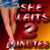 She Waits 2 Minutes